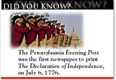 Did You Know? The Pennsylvania Evening Post was the first newspaper to print The Declaration of Independence, on July 6, 1776.